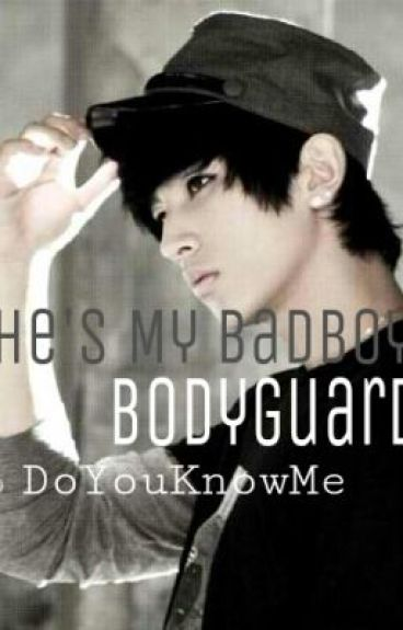 He's My Badboy Bodyguard [ON HOLD] by DoYouKnowMe