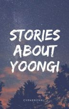 Stories About Yoongi by cyph3rgxrl