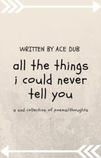 all the things i could never tell you by make_the_magic