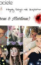 Przyjaciele - Nigdy tego nie zapomnę... I Marcus & Martinus I by MarcusAlpakusMyBae