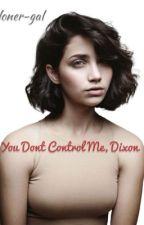 You don't control me, Dixon!- Daryl Dixon story(Guardian) by loner-gal
