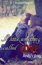 A little something called LOVE Trilogy - Book 1: Andy's Story (On-Hold) by imashineegirL