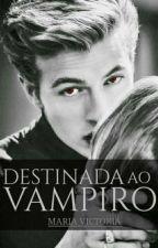 Destinada ao Vampiro by MariaVictoria33330