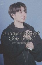 Jungkook Angst One-Shots by ScarlettHolt