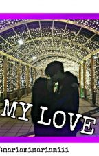 My  LoVe/ჩემი სიყვარული (სრულად) by mariamimariamiii