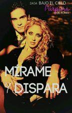 Mirame y dispara (#1 BCPR) by romiibpf