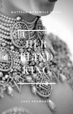 Her Blind King ✓ by FoxyGirlLovesIt