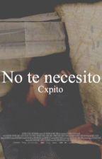 No te necesito  by Cxpito