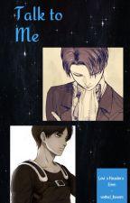 Talk To Me (Eren x Reader x Levi) (Attack on Titan) by wxltxd_flxwxrs