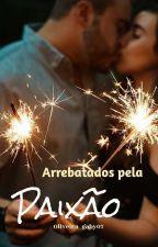 Arrebatados pela Paixão by GaBy_OliVeRs