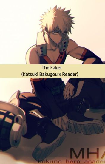The Faker (Katsuki Bakugou x Reader) - Some Loser - Wattpad