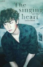 The Singing of the Heart || ChanBaek by Yaaoi-Chaan