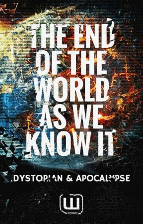 The End Of The World As We Know It by dystopianapocalypse
