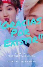 """""""Gracias Por Existir..."""" by fernandavalenzuels"""