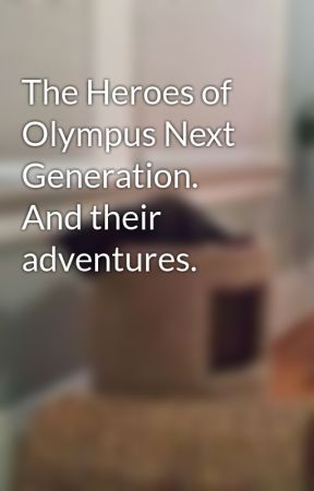 The Heroes of Olympus Next Generation. And their adventures. by OluCat14