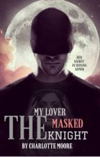 My Lover, The Masked Knight (ON HOLD) by xxInfam0usCreatur3xx