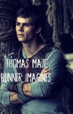 Thomas Maze Runner Imagines by FanFicPotatoGirl