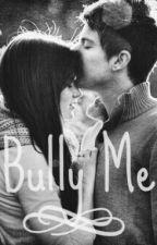 Bully Me by EllaQueLlora