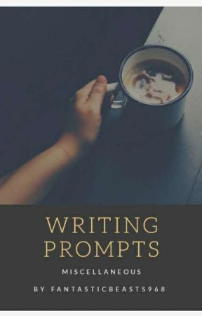 Writing Prompts | Miscellaneous  by FantasticBeasts968