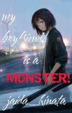 My boyfriend is a MONSTER! by jaida_hinata