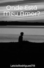 Onde Está Meu Amor? by LetciaRodrigues719