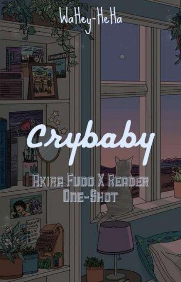 Crybaby Akira Fudo X Reader One Shot Inkredible Wattpad