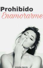 Prohibido Enamorarme... [Próximamente] by AriaGaMa