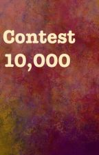 OPEN: 10,000 Contest 2018 by UhnionFan