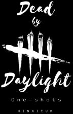 Dead By Daylight   {One-shots} by Hinnitum