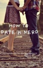 How To Date A Nerd by SparkleMonkeys