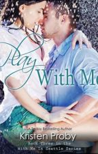 Play With Me (With Me In Seattle #3) by nadyafatmala