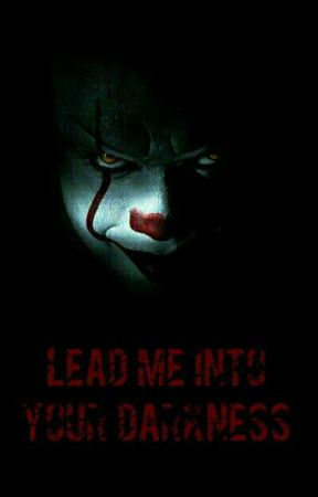 Lead Me Into Your Darkness - Pennywise X Reader by Taters_Gonna_Tate