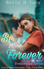 Be Mine Forever by KellyHYang