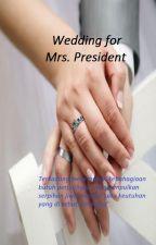 Wedding For Mrs. President by Melyana90