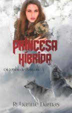 Princesa Híbrida (Os lobos de Arklow - #1) by RuDamas