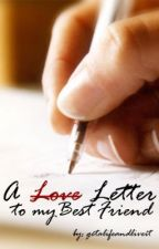 A [Love] Letter to my Best Friend by getalifeandliveit