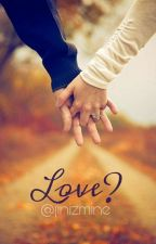 Love? [ editing - slow ] by cheetdust