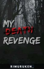 My Death Revenge (COMPLETED) by Fake_Drop