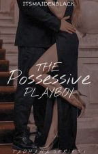 The Possessive Playboy  by itsmaidenblack