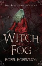 Witchfog (Complete) by isobelrobertson