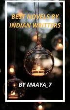 BEST NOVELS OF INDIAN WRITERS by Maaya_7