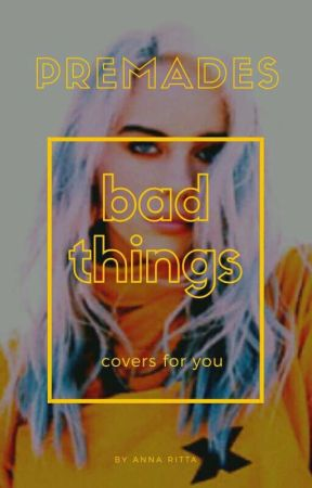 premades bad things; by duathing