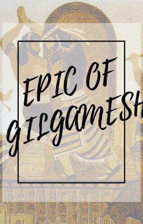 Epic of Gilgamesh (summary) - Epic of Gilgamesh - Wattpad