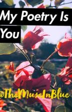 My Poetry is You by TheMuseInBlue