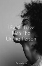 I Fell In Love With The Wrong Person by lafelicia