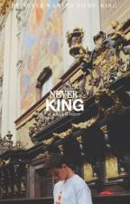 NEVER KING  |N.G.| by CrazyyWriterr