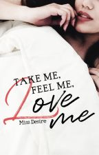 Take me, feel me, love me by MissDesire