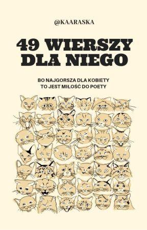 49 Wierszy dla Niego by kaaraska