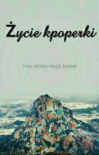 •Życie kpoperki• by _Krzakowa_Stalkerka_