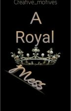A Royal Mess by Creative_Motives